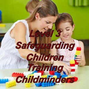 Level 3 safeguarding children training for childminders & nannies